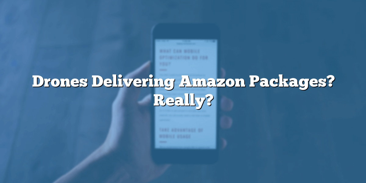 Drones Delivering Amazon Packages? Really?
